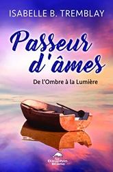 Passeur d'âmes - De l'Ombre à la Lumière d'Isabelle B. Tremblay