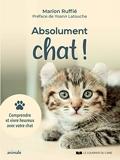 Abolument chat ! Comprendre et vivre heureux avec votre chat