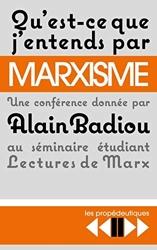 Qu'est-ce que j'entends par marxisme ? - Une conférence donnée le 18 avril 2016 au séminaire Lectures de Marx à l'Ecole normale supérieure de la rue d'Ulm d'Alain Badiou