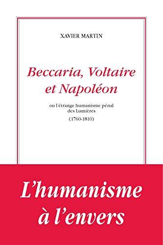 Beccaria, Voltaire et Napoléon ou l'étrange humanisme des Lumières