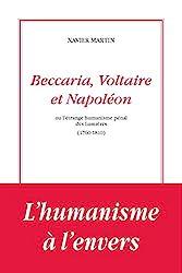 Beccaria, Voltaire et Napoléon ou l'étrange humanisme des Lumières de Xavier Martin