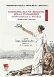 Construire la paix par l'éducation - Réseaux et mouvements internationaux au XXe siècle: Genève au coeur d'une utopie