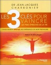 Les 3 clés pour vaincre les pires épreuves de la vie de Jean-jacques Charbonier