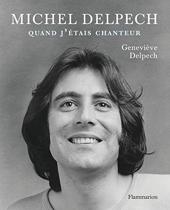 Michel Delpech - Quand j'étais chanteur de Geneviève Delpech
