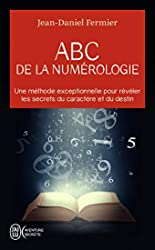 ABC de la numérologie - Déclarez les clefs de votre avenir de Jean-Daniel Fermier