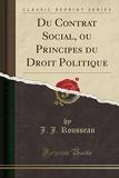 Du Contrat Social, ou Principes du Droit Politique (Classic Reprint) - Forgotten Books - 25/09/2018