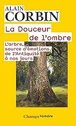 La Douceur de l'ombre - L'ARBRE, SOURCE D'ÉMOTIONS DE L'ANTIQUITÉ À NOS JOURS d'Alain Corbin
