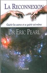 La reconnexion - Guérir les autres, se guérir soi-même d'Eric Pearl