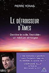Le défroisseur d'âmes - Derrière le voile, l'invisible : un médium témoigne de Pierre Yonas