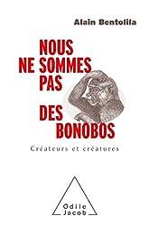 Nous ne sommes pas des bonobos - Créateurs et créatures d'Alain Bentolila