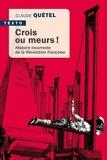 Crois ou meurs ! Histoire incorrecte de la révolution Française - Tallandier - 02/09/2021