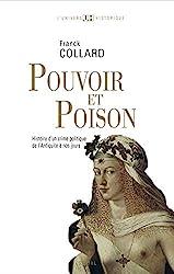 Pouvoir et Poison. Histoire d'un crime politique de l'Antiquité à nos jours de Franck Collard