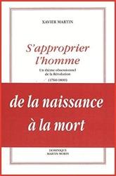 S'approprier l'homme - Un thème obsessionnel de la Révolution (1760-1800) de Xavier Martin