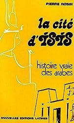 La Cite d Isis Histoire Vraie des Arabes de Pierre Rossi