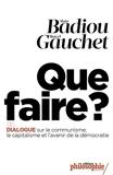 Que faire ? Dialogue sur le communisme, le capitalisme et l'avenir de la démocratie. - Philosophie magazine éditeur - 09/10/2014