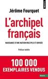 L'Archipel français - Naissance d'une nation multiple et divisée - Points - 08/10/2020