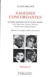 Sagesses concordantes - Quatre maîtres pour notre temps - Etty Hillesum, Vimala Thakar, Svâmi Prajnânpad, Krishnamurti: Tome 1