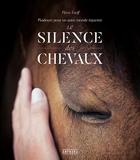 Le Silence Des Chevaux - Plaidoyer Pour Un Autre Monde Equestre