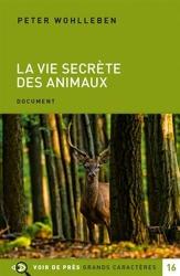 La vie secrète des animaux - Amour, deuil, compassion : un monde caché s'ouvre à nous de Peter Wohlleben