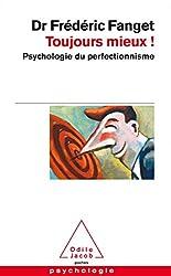 Toujours mieux ! - Psychologie du perfectionnisme de Frédéric Fanget