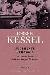 Jugements derniers - Les procès Pétain, Nuremberg et Eichmann de Joseph KESSEL