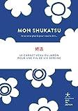 Mon Shukatsu - Je ne serai plus là pour vous le dire... Le carnet venu du Japon pour une fin de vie sereine
