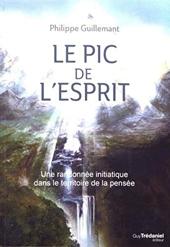 Le pic de l'esprit - Une randonnée initiatique dans le territoire de la pensée de Philippe Guillemant