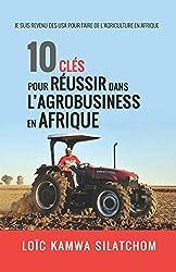 10 clés pour réussir dans l'agrobusiness en Afrique de Loïc Kamwa Silatchom