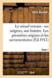 Le missel romain - Ses origines, son histoire. Tome 1, Les premières origines et les sacramentaires