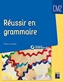 Réussir en grammaire CM2 + Ressources numériques
