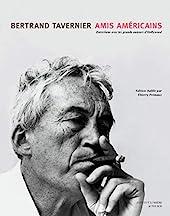 Amis américains - 1ere Ed - Entretiens avec les grands auteurs d'hollywood de Bertrand Tavernier