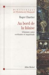 Au bord de la falaise - L'histoire entre certitudes et inquiétude de Roger Chartier