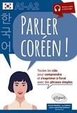 Parler coréen ! A1-A2 - Toutes les clés pour comprendre et s'exprimer à l'oral avec des phrases simples