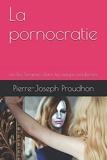 La pornocratie - Ou les Femmes dans les temps modernes - Independently published - 04/04/2018
