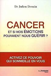 Cancer - Et si nos émotions pouvaient nous guérir ? de Julien Drouin