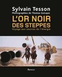L'Or noir des steppes - Voyage aux sources de l'énergie - Arthaud - 03/09/2007