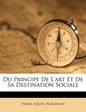 Du Principe De L'art Et De Sa Destination Sociale - Nabu Press - 19/04/2012