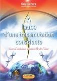 À l'aube d'une transmutation consciente - Vivez l'alchimie matricielle de l'âme