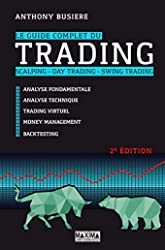 Le guide complet du trading - Scalping - Day trading - Swing trading 2e édition d'Anthony Busière