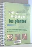 Bien se soigner par les plantes - Un guide pratique pour traiter les troubles et affections du quotidien de toute la famille