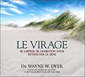 Le virage - Se libérer de l'ambition pour retrouver le sens - Livre audio 2 CD de Dr. Wayne W. Dyer