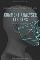 Comment analyser les gens - Le guide ultime de la psychologie humaine: Penser comme un psychologue: Influencer tout le monde, apprendre à lire les gens instantanément de Smart Productivity
