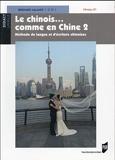 Le chinois... comme en Chine - Méthode de langue et d'écriture chinoises Tome 2, Niveau B1