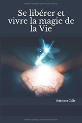 Se libérer et vivre la magie de la Vie de Stéphane Colle