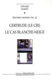 Oeuvres choisies - Volume 4, Gertrude (Le cri) ; Le cas Blanche-Neige (Comment le savoir vient aux jeunes filles) de Howard Barker (15 janvier 2009) Broché - 15/01/2009