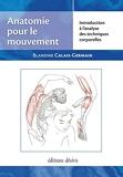 Anatomie pour le mouvement, tome 1 - Introduction à l'analyse des techniques corporelles