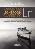 Apprendre Lightroom Classic CC - Découvrez comment gérer votre flux de travail, organiser votre bibliothèque, retoucher et partager vos photos