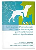 Guide pratique d'aromathérapie chez l'animal de compagnie (French Edition) by Pascal Debauche & Dominique Baudoux(1905-07-04) - AMYRIS PUBLISHING HOUSE