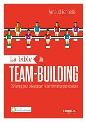 La bible du team building - 55 Fiches Pour Développer La Performance Des Équipes. d'Arnaud Tonnelé