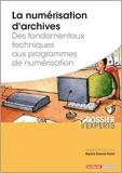 La numérisation d'archives - Des fondamentaux techniques aux programmes de numérisation